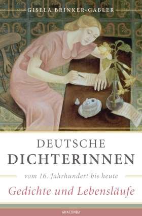 Deutsche Dichterinnen vom 16. Jahrhundert bis heute . Gedichte und Lebensläufe