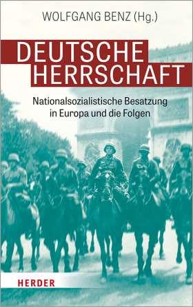Deutsche Herrschaft. Nationalsozialistische Besatzung in Europa und die Folgen
