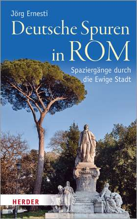 Deutsche Spuren in Rom. Spaziergänge durch die Ewige Stadt