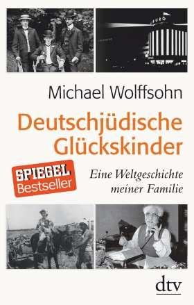Deutschjüdische Glückskinder. Eine Weltgeschichte meiner Familie