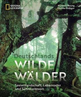 Deutschlands wilde Wälder. Seelenlandschaft, Lebensader und Sehnsuchtsort