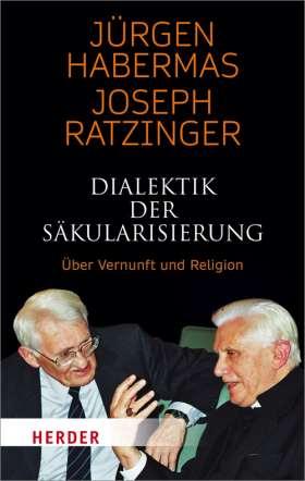 Dialektik der Säkularisierung. Über Vernunft und Religion