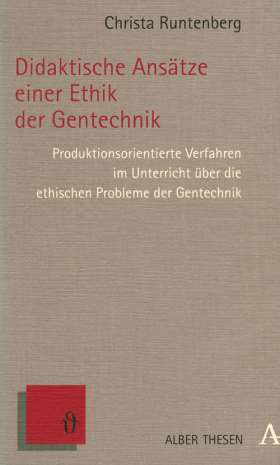 Didaktische Ansätze einer Ethik der Gentechnik. Produktionsorientierte Verfahren im Unterricht über die ethischen Probleme der Gentechnik