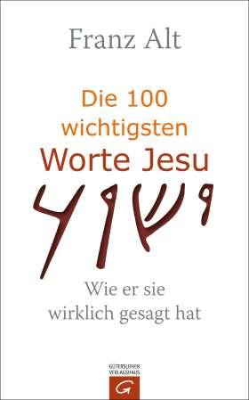 Die 100 wichtigsten Worte Jesu. Wie er sie wirklich gesagt hat