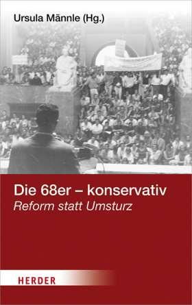 Die 68er - konservativ. Reform statt Umsturz