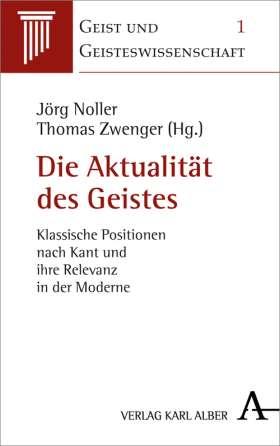 Die Aktualität des Geistes. Klassische Positionen nach Kant und ihre Relevanz in der Moderne