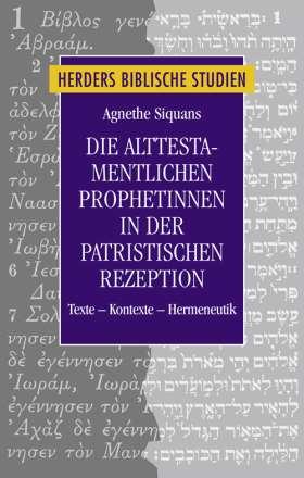 Die alttestamentlichen Prophetinnen in der patristischen Rezeption. Texte - Kontexte - Hermeneutik