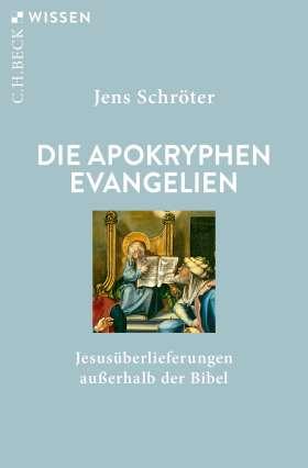 Die apokryphen Evangelien. Jesusüberlieferungen außerhalb der Bibel