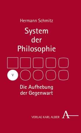 Die Aufhebung der Gegenwart. System der Philosophie, Band V
