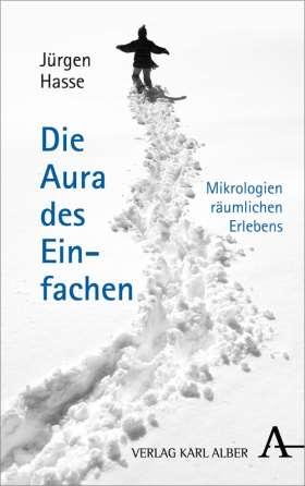 Die Aura des Einfachen. Mikrologien räumlichen Erlebens