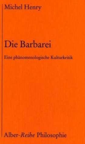 Die Barbarei. Eine phänomenologische Kulturkritik