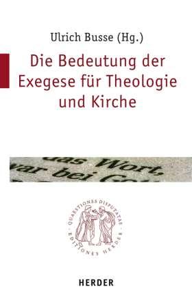 Die Bedeutung der Exegese in Theologie und Kirche