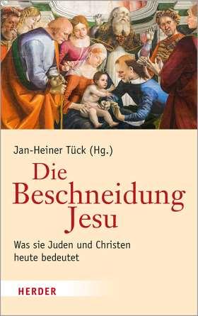 Die Beschneidung Jesu. Was sie Juden und Christen heute bedeutet