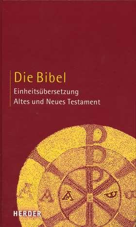 Die Bibel. Altes und Neues Testament. Einheitsübersetzung