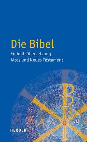 Die Bibel. Einheitsübersetzung der Heiligen Schrift. Altes und Neues Testament