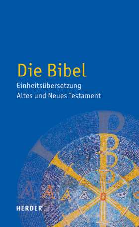 Die Bibel. Einheitsüberstzung der Heiligen Schrift. Altes und Neues Testament