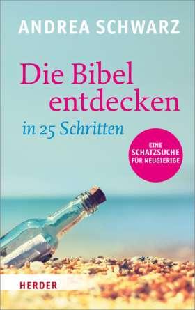 Die Bibel entdecken in 25 Schritten. Eine Schatzsuche für Neugierige