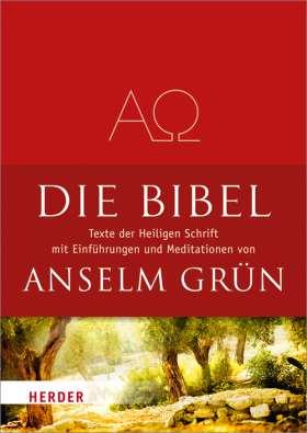 Die Bibel. Texte aus der Heiligen Schrift des Alten und Neuen Testaments mit Einführungen und Meditationen von Anselm Grün