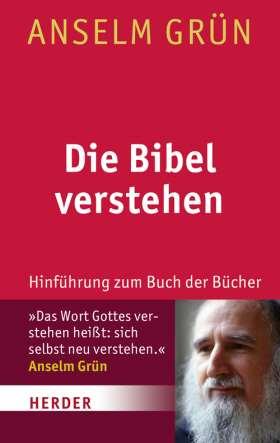 Die Bibel verstehen. Hinführung zum Buch der Bücher