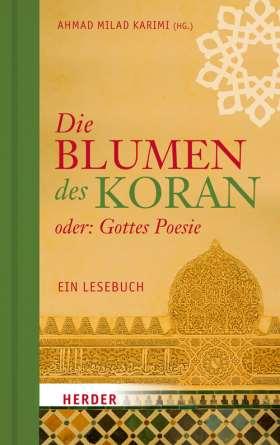Die Blumen des Koran oder: Gottes Poesie. Ein Lesebuch