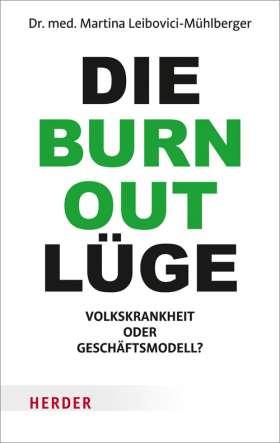 Die Burnout-Lüge. Volkskrankheit oder Geschäftsmodell?