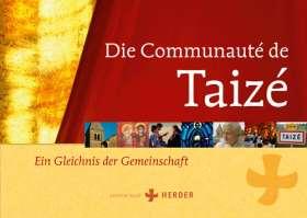 Die Communauté de Taizé. Ein Gleichnis der Gemeinschaft