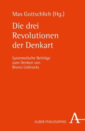 Die drei Revolutionen der Denkart. Systematische Beiträge zum Denken von Bruno Liebrucks