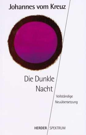 Die Dunkle Nacht. Vollständige Neuübersetzung. Sämtliche Werke Band 1
