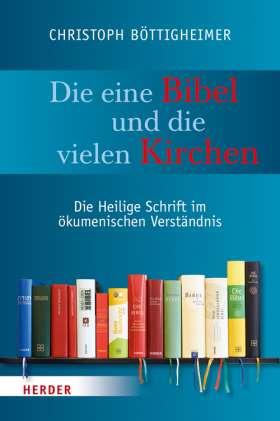 Die eine Bibel und die vielen Kirchen. Die Heilige Schrift im ökumenischen Verständnis