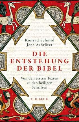 Die Entstehung der Bibel. Von den ersten Texten zu den heiligen Schriften