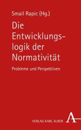 Die Entwicklungslogik der Normativität. Probleme und Perspektiven