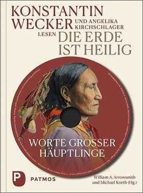 Die Erde ist heilig. Worte großer Häuptlinge. Mit MP3-CD, gelesen von Angelika Kirchschlager und Konstantin Wecker