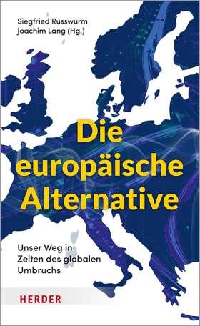 Die europäische Alternative. Unser Weg in Zeiten des globalen Umbruchs