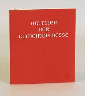 Die Feier der Gemeindemesse. Handausgabe. Auszug aus der authentischen Ausgabe des Meßbuches für die Bistümer des deutschen Sprachgebietes