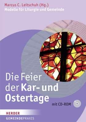 Die Feier der Kar- und Ostertage. Modelle für Liturgie und Gemeinde