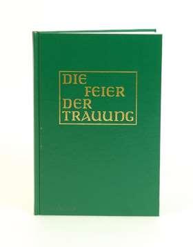 Die Feier der Trauung  [Altarausgabe]. in den kath. Bistümern des deutschen Sprachgebietes