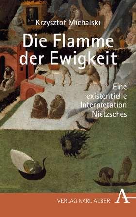Die Flamme der Ewigkeit. Eine existentielle Interpretation Nietzsches