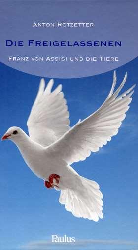 Die Freigelassenen. Franz von Assisi und die Tiere