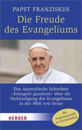 """Die Freude des Evangeliums. Das Apostolische Schreiben """"Evangelii gaudium"""" über die Verkündigung des Evangeliums in der Welt von heute"""