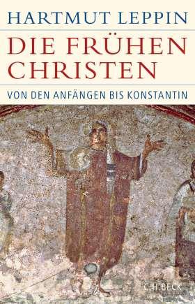 Die frühen Christen. Von den Anfängen bis Konstantin