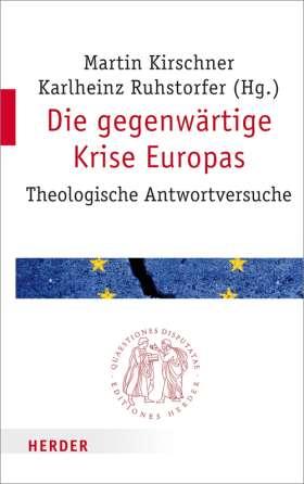 Die gegenwärtige Krise Europas. Theologische Antwortversuche