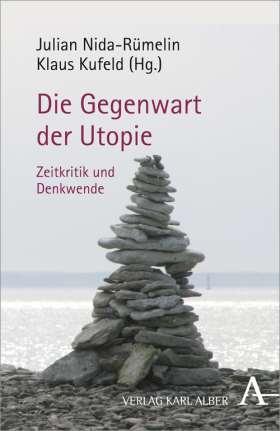 Die Gegenwart der Utopie. Zeitkritik und Denkwende