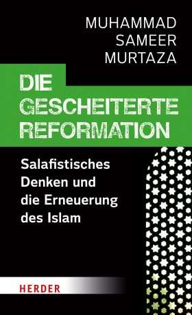 Die gescheiterte Reformation. Salafistisches Denken und die Erneuerung des Islam