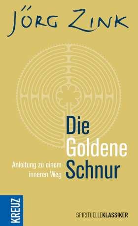Die Goldene Schnur. Anleitung zu einem inneren Weg