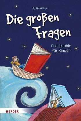 Die großen Fragen. Philosophie für Kinder