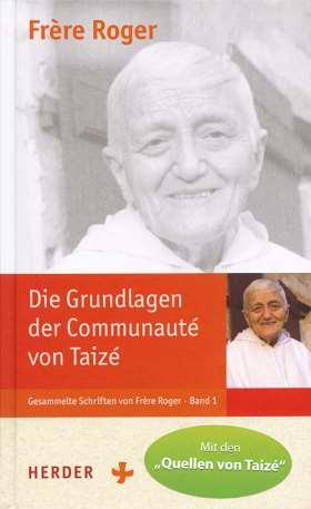 """Die Grundlagen der Communauté von Taizé. Ausgabe mit den """"Quellen von Taizé"""""""