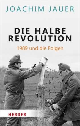 Die halbe Revolution. 1989 und die Folgen