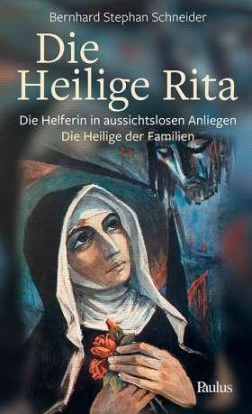 Die heilige Rita. Die Helferin in aussichtslosen Anliegen – Die Heilige der Familien