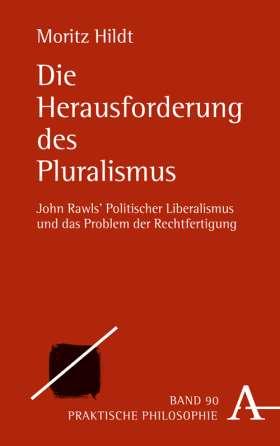 Die Herausforderung des Pluralismus. John Rawls' Politischer Liberalismus und das Problem der Rechtfertigung