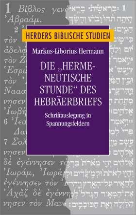 """Die """"hermeneutische Stunde"""" des Hebräerbriefes. Schriftauslegung in Spannungsfeldern"""